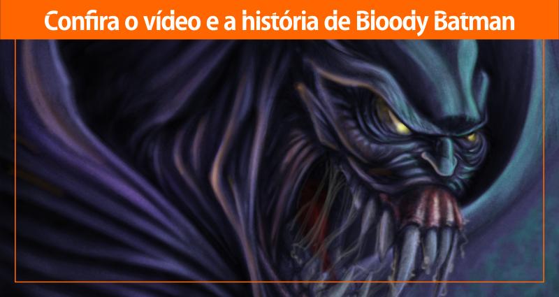 Confira o vídeo e a história BloodyBatman